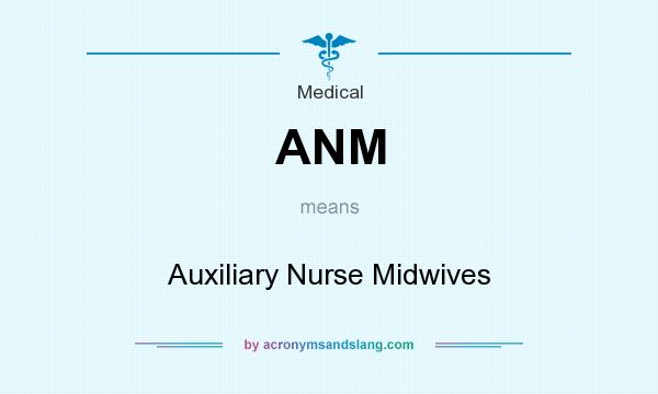 What does ANM mean? It stands for Auxiliary Nurse Midwives