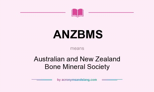 What does ANZBMS mean? It stands for Australian and New Zealand Bone Mineral Society