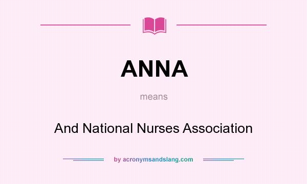 What does ANNA mean? It stands for And National Nurses Association