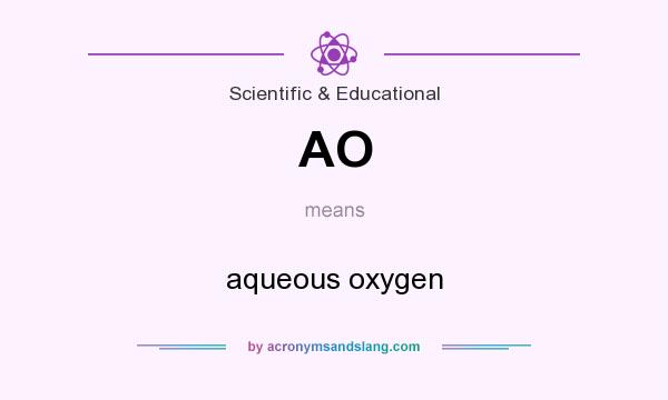 What does AO mean? It stands for aqueous oxygen