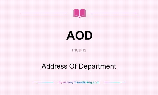 What does AOD mean? It stands for Address Of Department