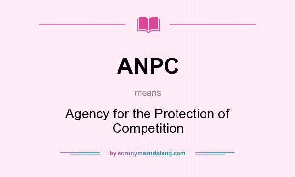 What does ANPC mean? It stands for Agency for the Protection of Competition