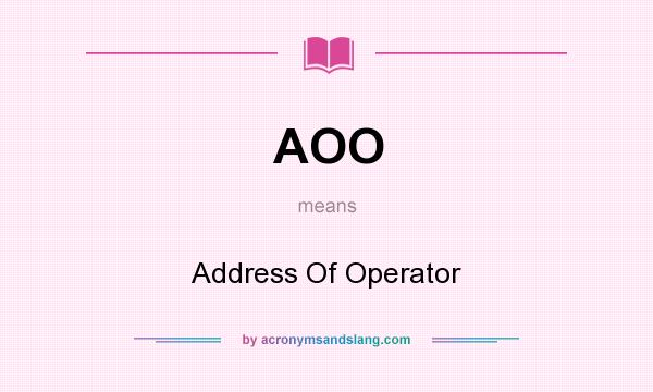 What does AOO mean? It stands for Address Of Operator