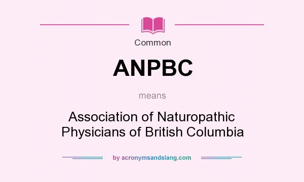 What does ANPBC mean? It stands for Association of Naturopathic Physicians of British Columbia