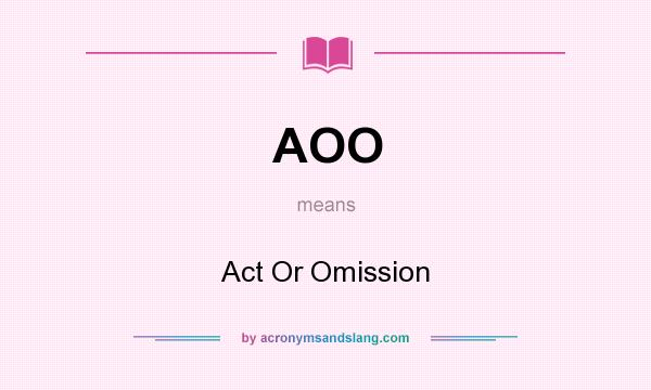 What does AOO mean? It stands for Act Or Omission