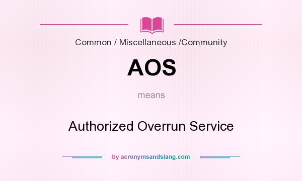 What does AOS mean? It stands for Authorized Overrun Service