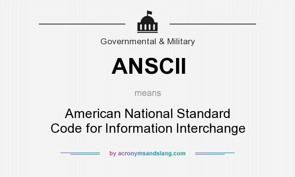 What does ANSCII mean? It stands for American National Standard Code for Information Interchange