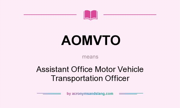 What Does Aomvto Mean Definition Of Aomvto Aomvto Stands For Assistant Office Motor Vehicle