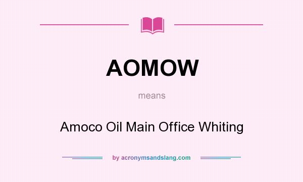 What does AOMOW mean? It stands for Amoco Oil Main Office Whiting