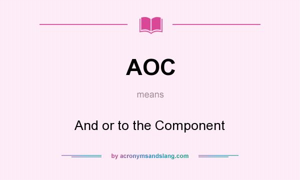 What does AOC mean? It stands for And or to the Component
