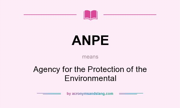 What does ANPE mean? It stands for Agency for the Protection of the Environmental
