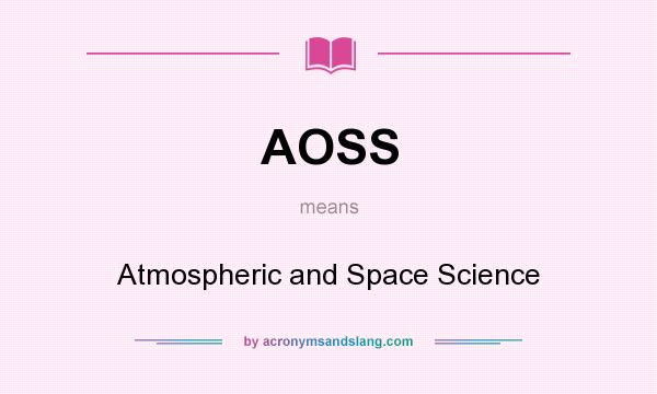 What does AOSS mean? It stands for Atmospheric and Space Science