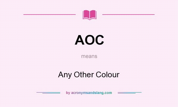 What does AOC mean? It stands for Any Other Colour