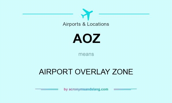 What does AOZ mean? It stands for AIRPORT OVERLAY ZONE