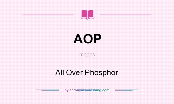 What does AOP mean? It stands for All Over Phosphor