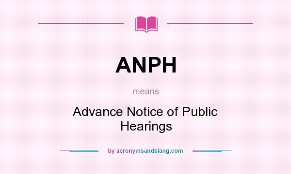 What does ANPH mean? It stands for Advance Notice of Public Hearings