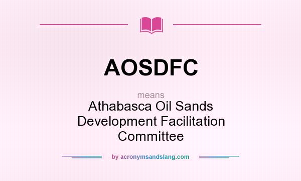 What does AOSDFC mean? It stands for Athabasca Oil Sands Development Facilitation Committee