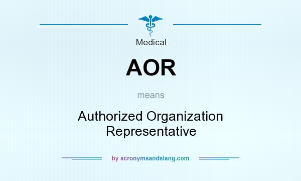 What does AOR mean? It stands for Authorized Organization Representative