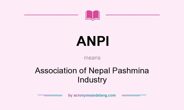 What does ANPI mean? It stands for Association of Nepal Pashmina Industry