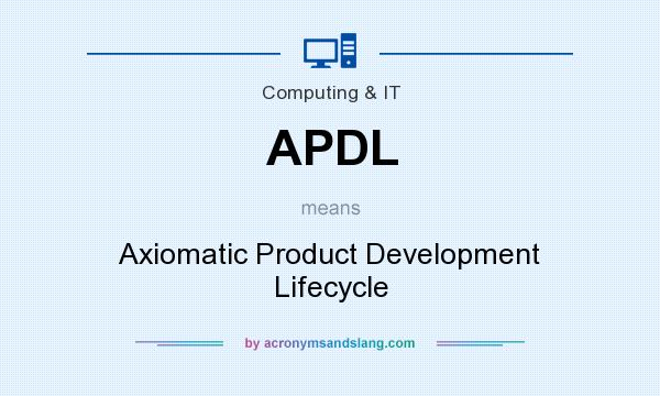 What does APDL mean? It stands for Axiomatic Product Development Lifecycle