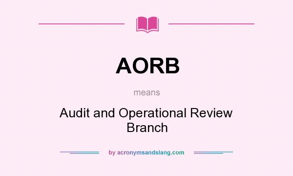 What does AORB mean? It stands for Audit and Operational Review Branch