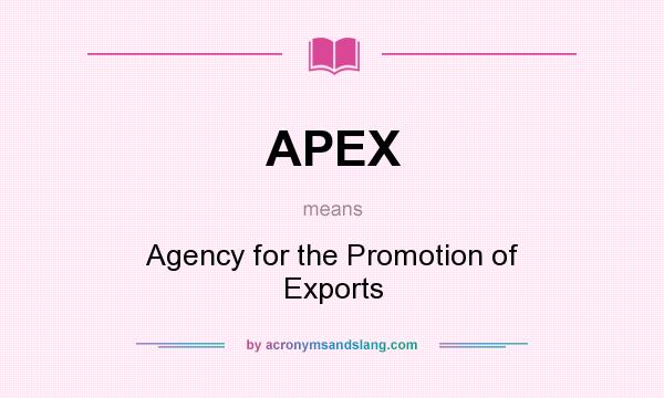 What does APEX mean? It stands for Agency for the Promotion of Exports