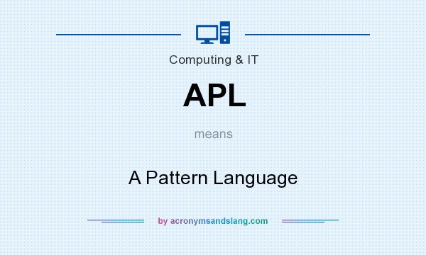 What does APL mean? It stands for A Pattern Language