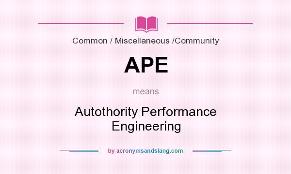 What does APE mean? It stands for Autothority Performance Engineering