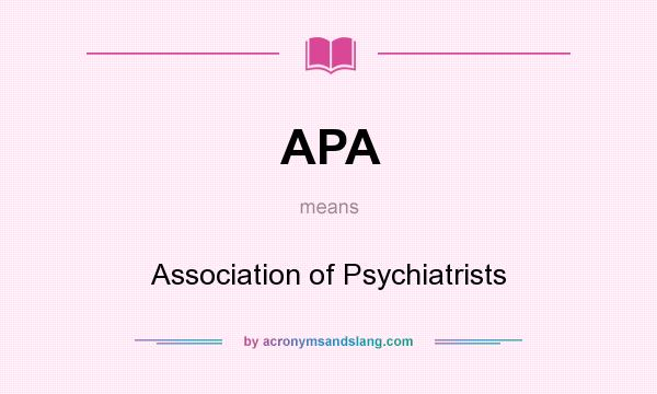 What does APA mean? It stands for Association of Psychiatrists