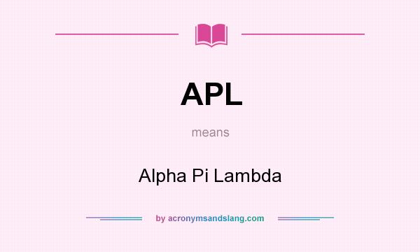 What does APL mean? It stands for Alpha Pi Lambda