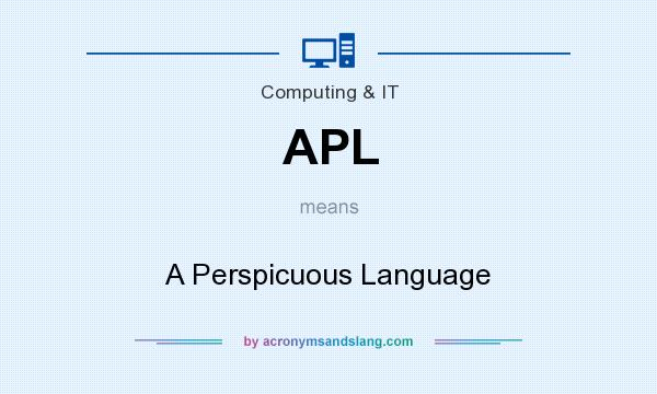 What does APL mean? It stands for A Perspicuous Language