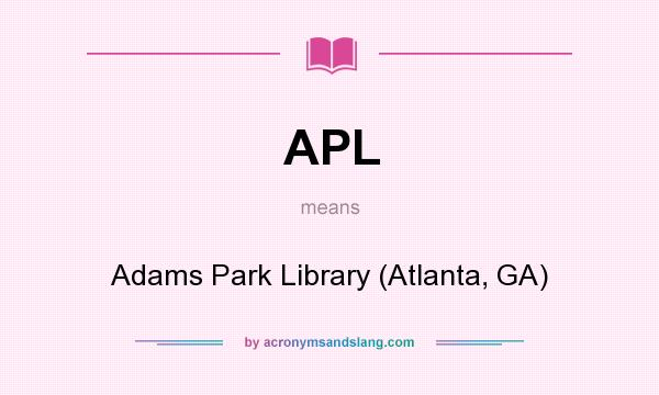 What does APL mean? It stands for Adams Park Library (Atlanta, GA)