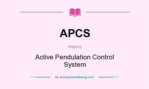 What does APCS mean? It stands for Active Pendulation Control System