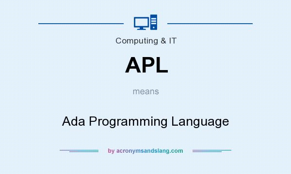 What does APL mean? It stands for Ada Programming Language