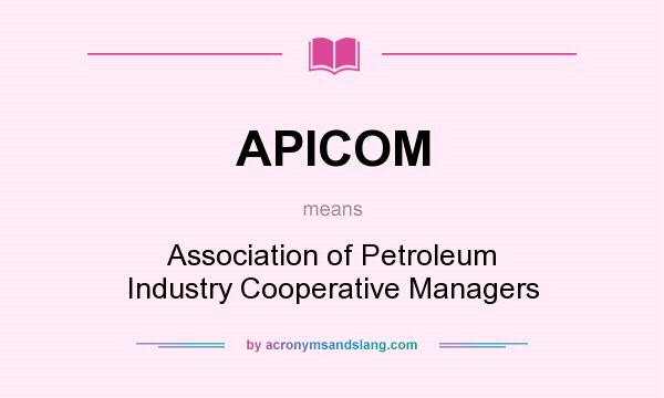 What does APICOM mean? It stands for Association of Petroleum Industry Cooperative Managers