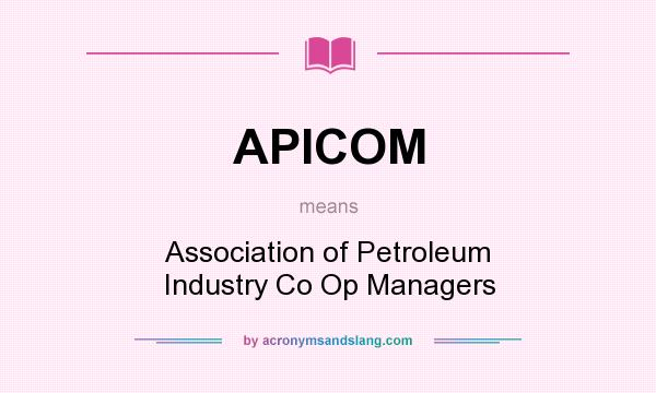 What does APICOM mean? It stands for Association of Petroleum Industry Co Op Managers