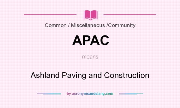 What does APAC mean? It stands for Ashland Paving and Construction