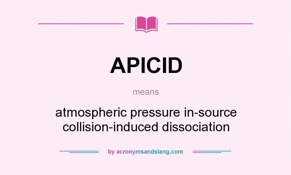 What does APICID mean? It stands for atmospheric pressure in-source collision-induced dissociation