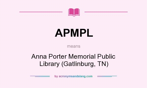 What does APMPL mean? It stands for Anna Porter Memorial Public Library (Gatlinburg, TN)