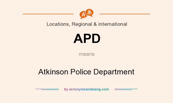 What does APD mean? It stands for Atkinson Police Department
