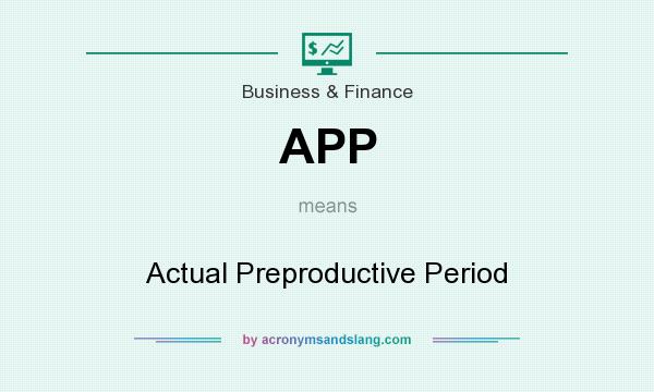 What does APP mean? It stands for Actual Preproductive Period