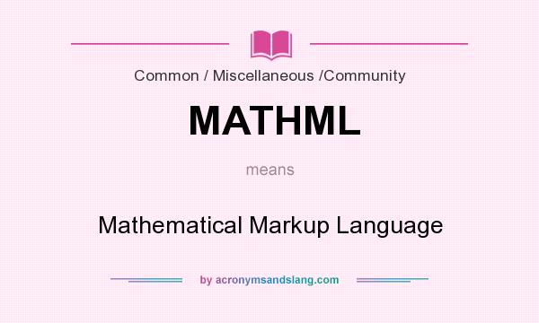 What does MATHML mean? It stands for Mathematical Markup Language