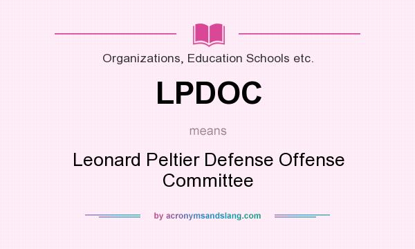 What does LPDOC mean? It stands for Leonard Peltier Defense Offense Committee