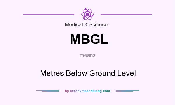 What does MBGL mean? It stands for Metres Below Ground Level
