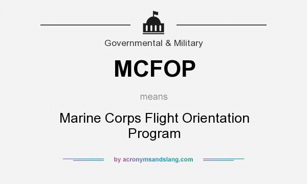 What does MCFOP mean? It stands for Marine Corps Flight Orientation Program