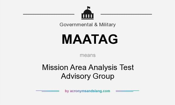 What does MAATAG mean? It stands for Mission Area Analysis Test Advisory Group
