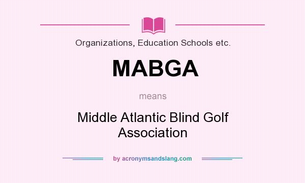 What does MABGA mean? It stands for Middle Atlantic Blind Golf Association