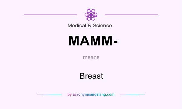 What does MAMM- mean? It stands for Breast