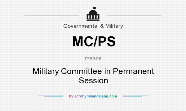 What does MC/PS mean? It stands for Military Committee in Permanent Session