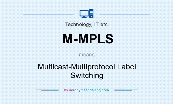 What does M-MPLS mean? It stands for Multicast-Multiprotocol Label Switching